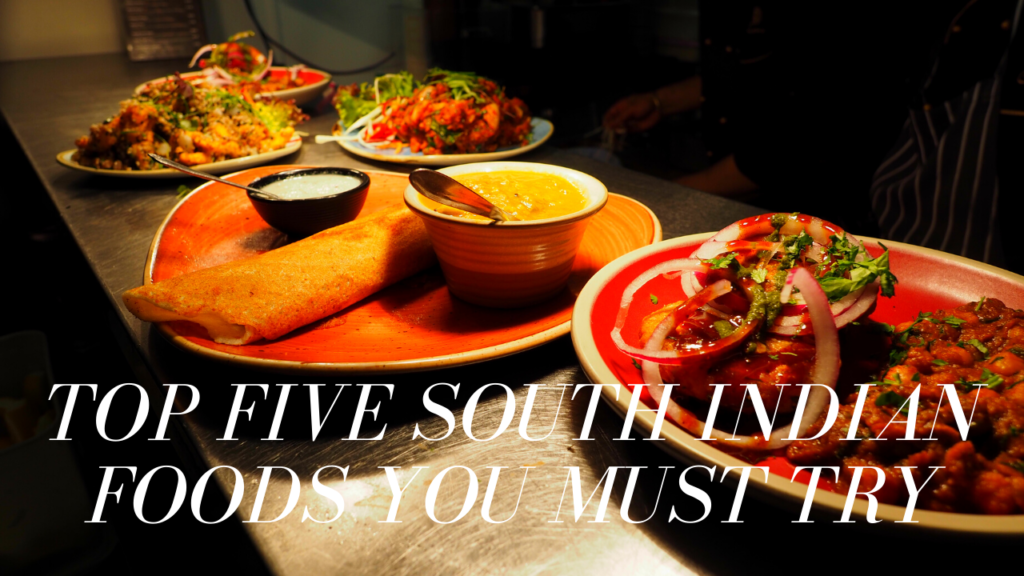 Top Five South Indian Foods You Must Try