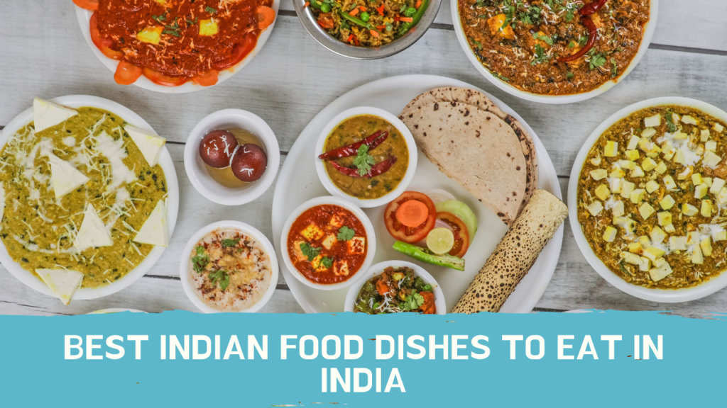Best Indian Food Dishes To Eat In India