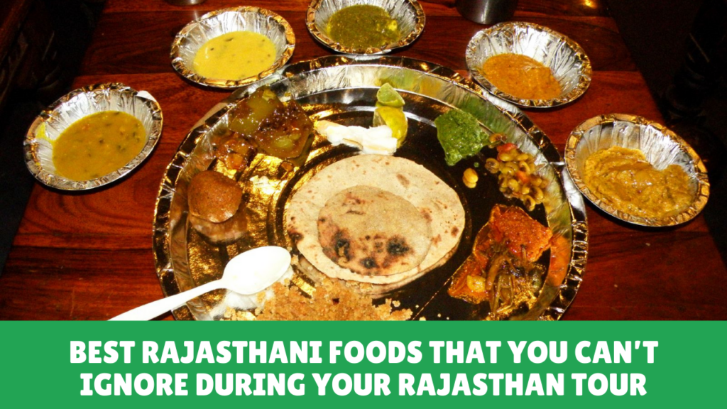 Best Rajasthani Foods That You Can't Ignore During Your Rajasthan Tour